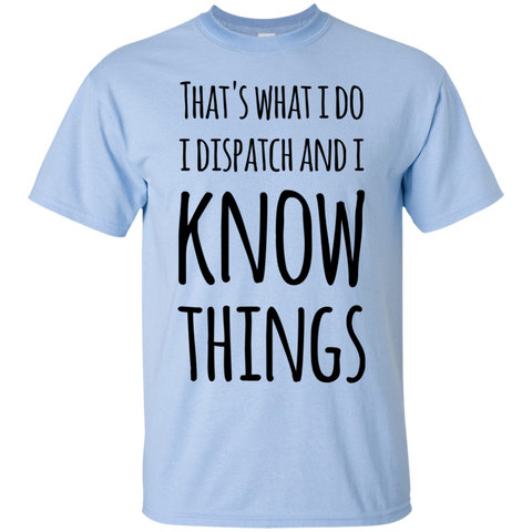 That's what i do i dispatch and i know things   T-Shirt