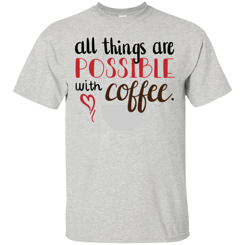 all things are possible with coffee Tshirt