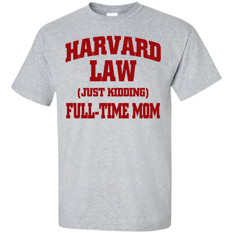 Harvard Law ( just kidding ) Full time Mom  T-Shirt