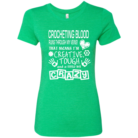 Crocheting Blood Runs Through My Veins I'm Creative Tough and Crazy Next Level Ladies Triblend T-Shirt