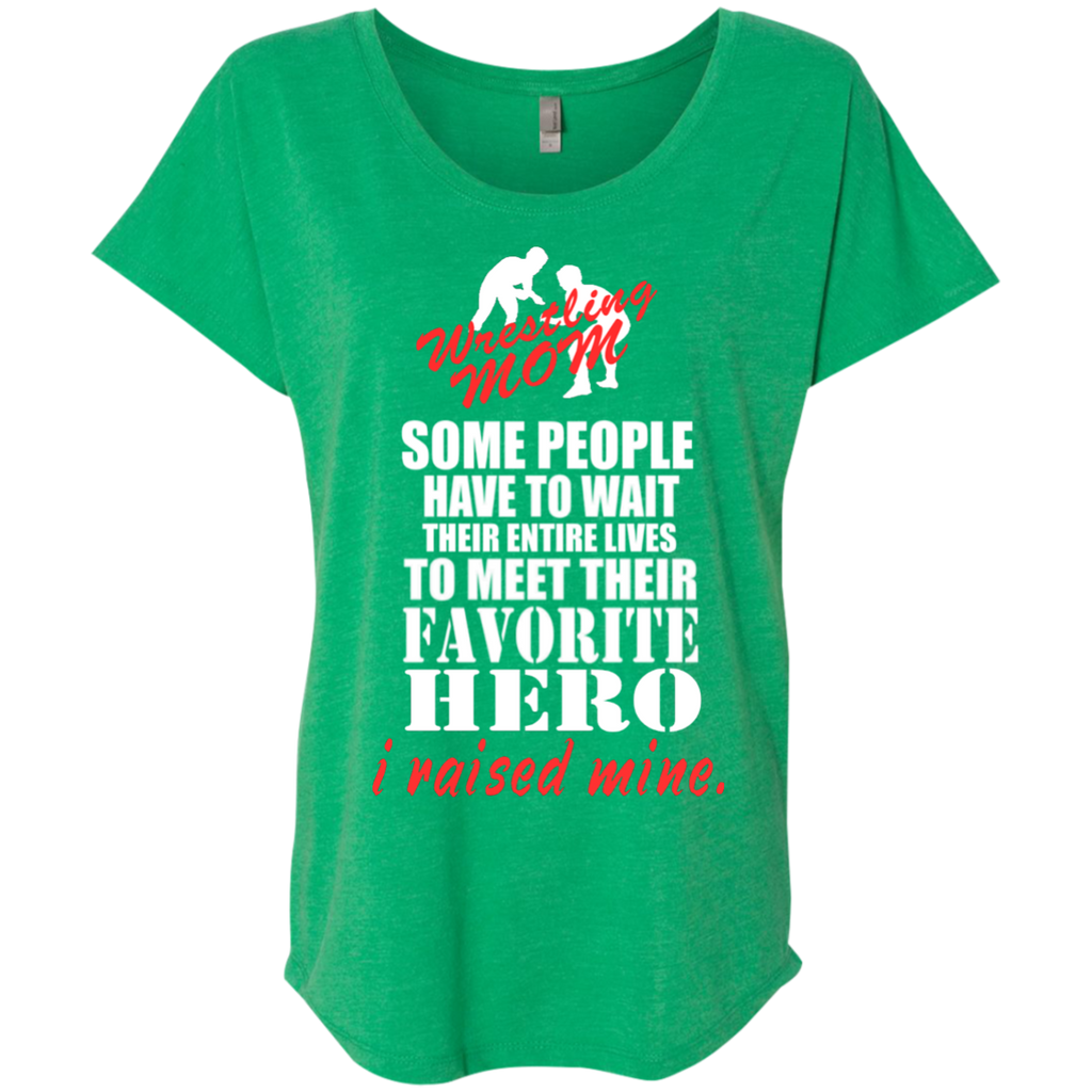 Some people have to wait their entire lives to meet their favorite Hero I raised mine Wrestling  Mom   Ladies Triblend Dolman Sleeve
