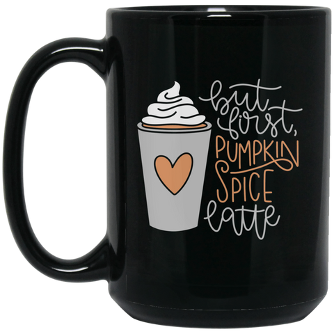 BUT FIRST, PUMPKIN SPICE LATTE	 15 oz. Black Mug