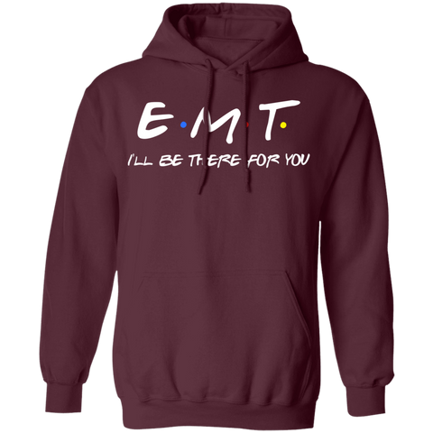 EMT I'll be there for you .  Pullover Hoodie 8 oz.