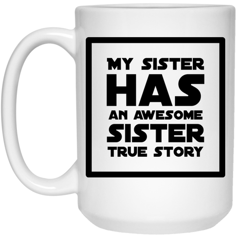 My Sister has an awesome sister true story Mug - 15oz