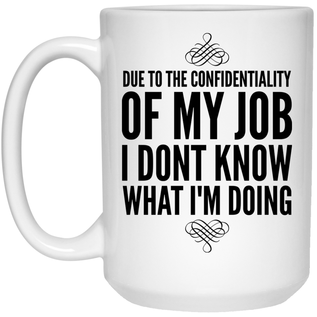 Due to the confidentiality of my job I dont know what i want  Mug - 15oz