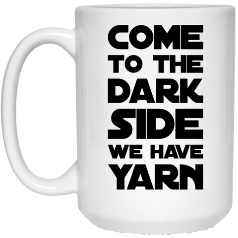 Come to the Dark Side We have Yarn 15 oz. White Mug