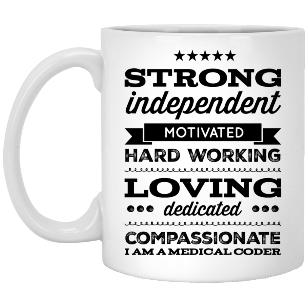 Strong Independent motivated hard working loving dedicated compassionate I am a medical coder 11 oz. White Mug