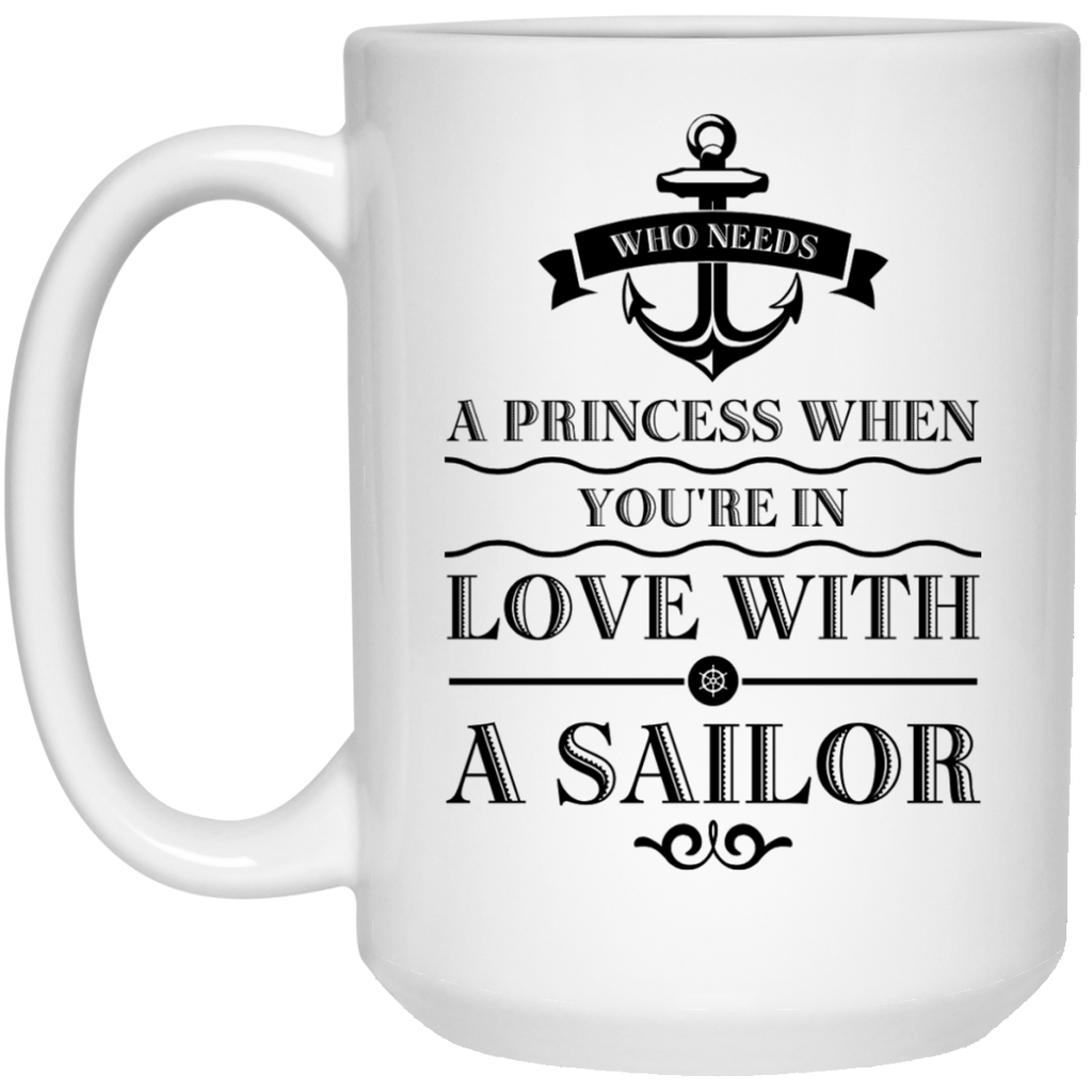 Who Needs a princes when you're in love with a sailor Mug  - 15oz