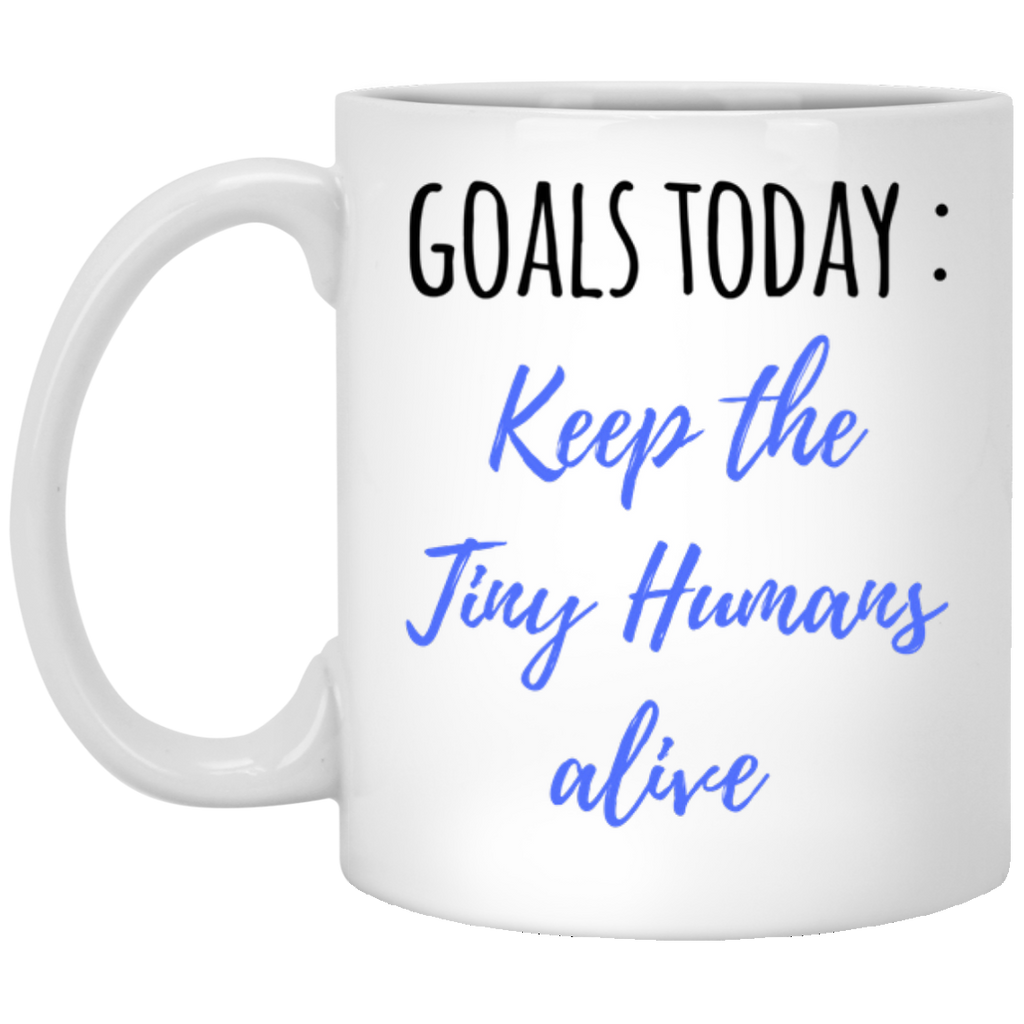 Goals Today : Keep The Tiny Humans alive  Mug