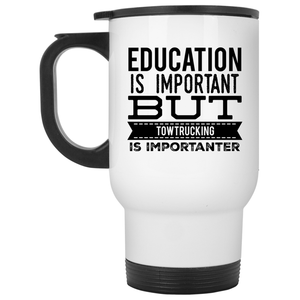 Education is important but towtrucking is importanter  Travel Mug