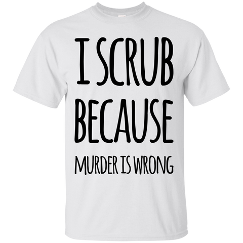 I Scrub because murder is wrong  T-Shirt