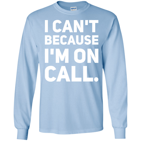 I Can't because i am on call  T-Shirt