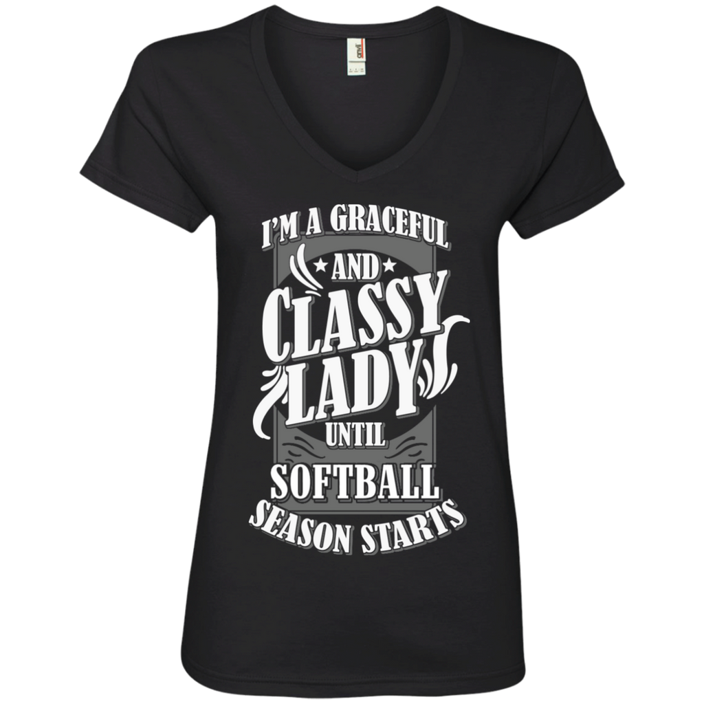 I'm a Graceful and Classy Lady until Softball Season Starts Ladies' V-Neck Tee