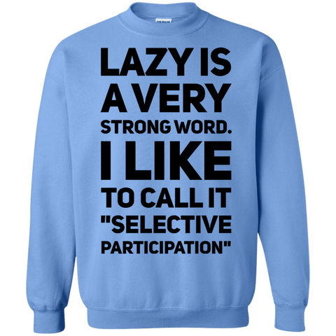 "Lazy is a very strong word. I like to call it ""selective participation""  Sweatshirt"
