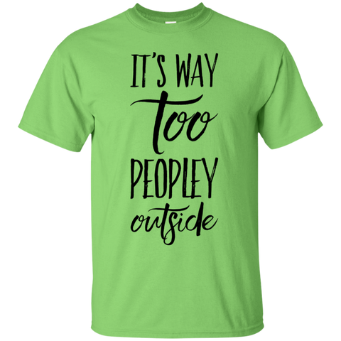 It's way too peopley outside   T-Shirt