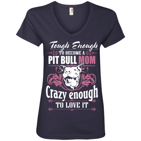 Tough Eough to become Pit Bull Mom Crazy Enough to Love it Ladies V neck