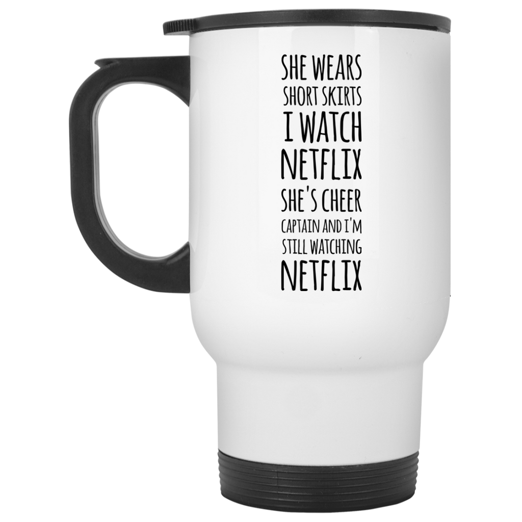 She wears shorts skirts I watch netflix she's cheer captain and I'm still watching netflix Travel Mug