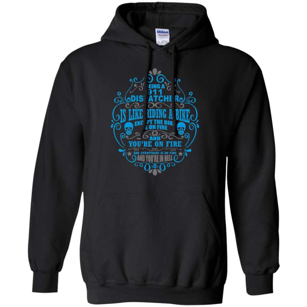 Being A 911 Dispatcher is like riding a bike except the Bike is on Fire and You're on Fire  Hoodie 8 oz