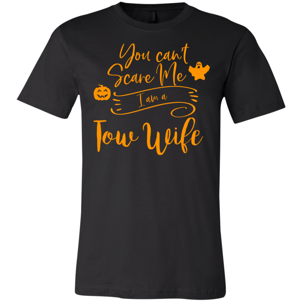 You can't scare me I am a  Tow wifeT-Shirt