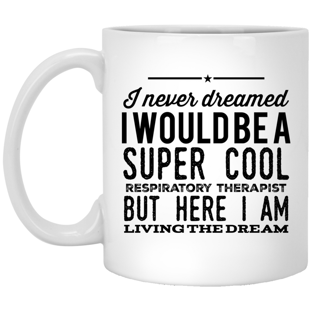 I never dreamed I would be a super cool respiratory therapist  but here i am living the dream Mug