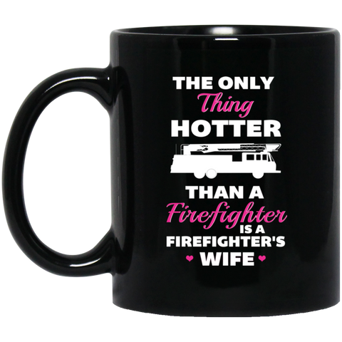 The only thing hotter than a firefighter is a firefighter's wife11 oz. Black Mug