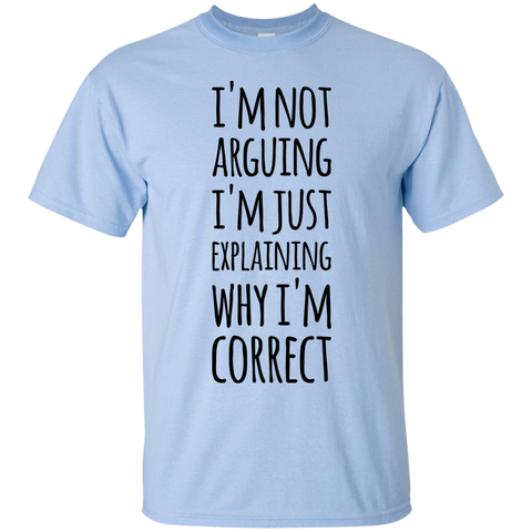 I'm not arguing I'm just explaining why I'm correct T-Shirt
