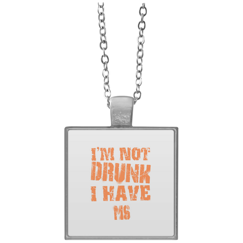 I'm Not Drunk I have MS  Necklace