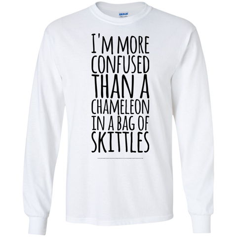 I'm more confused than a chameleon in a bag of skittles LS Tshirt