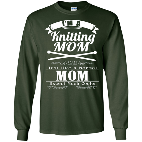 I'm a Knitting Mom just like a normal Mom except much cooler   LS  Tshirt
