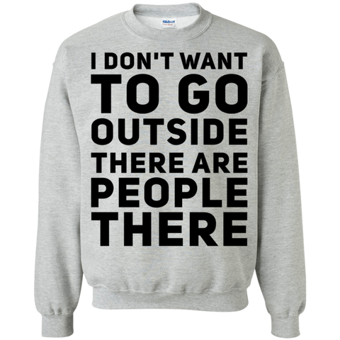 I don't want to go outside there are people there Sweatshirt