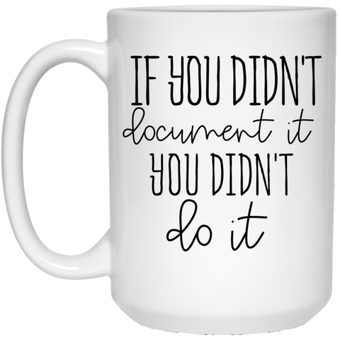 If you didn't  document it  15 oz. White Mug