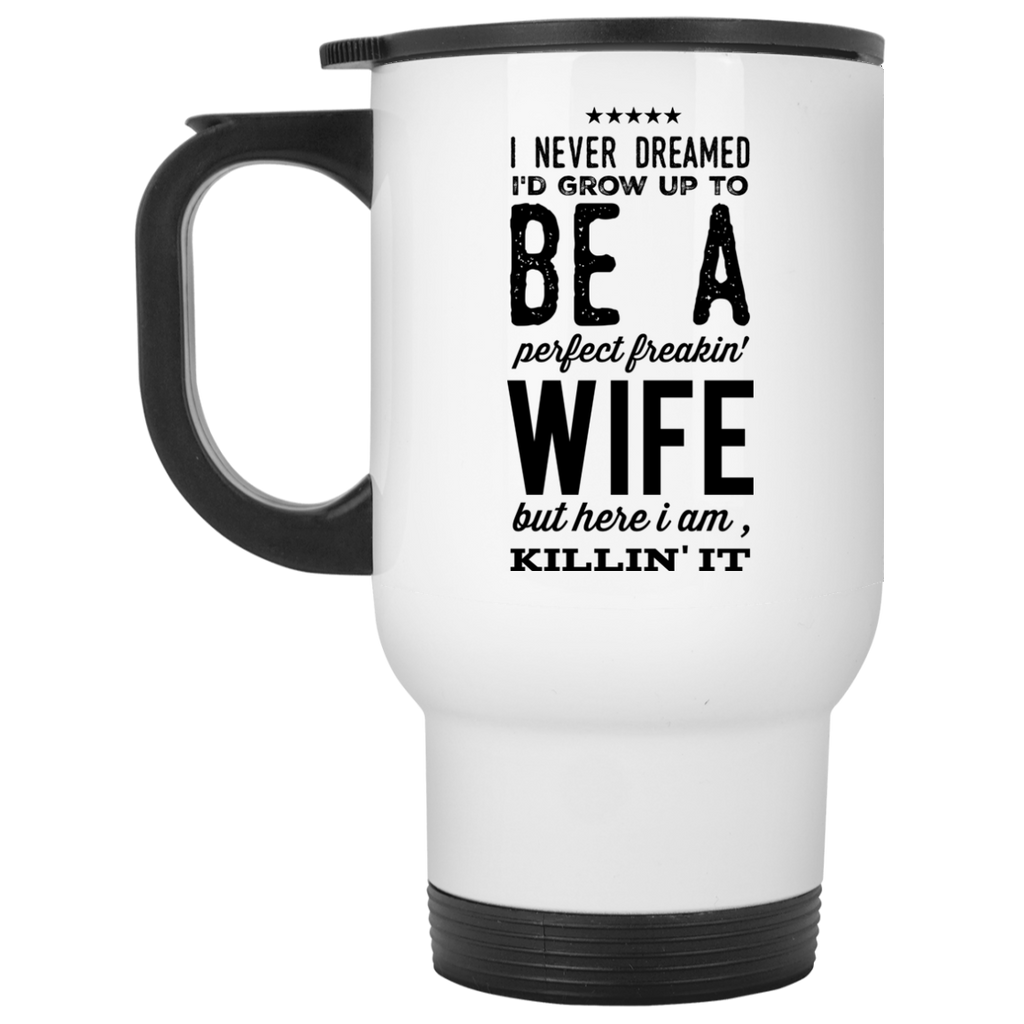 I never dreamed to grow up to be a perfect freakin' wife    Travel Mug