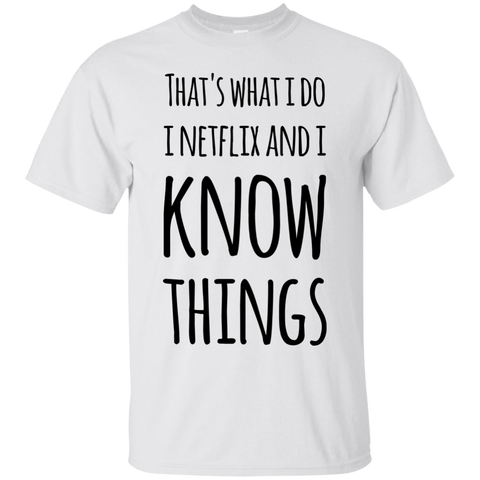 That's what i Do i netflix and i know things  T-Shirt