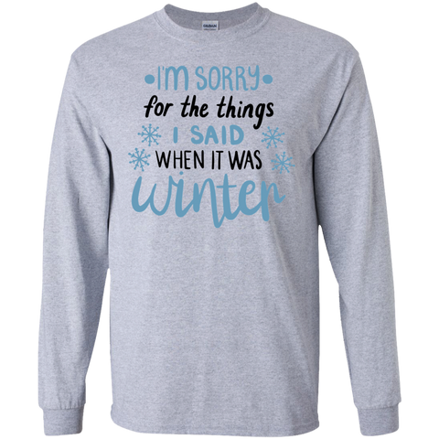 I'm sorry for the things i said when it was winter  LS Tshirt