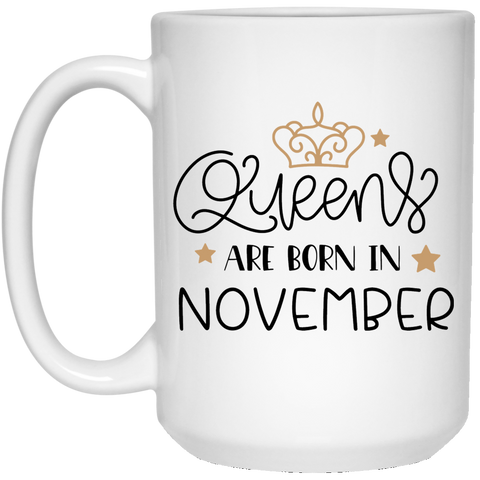 Queens are born in november  15 oz. White Mug