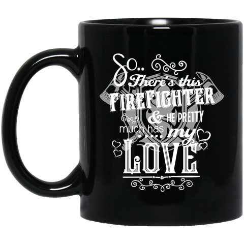 So There's This Firefighter and he pretty much has my love  11 oz. Black Mug
