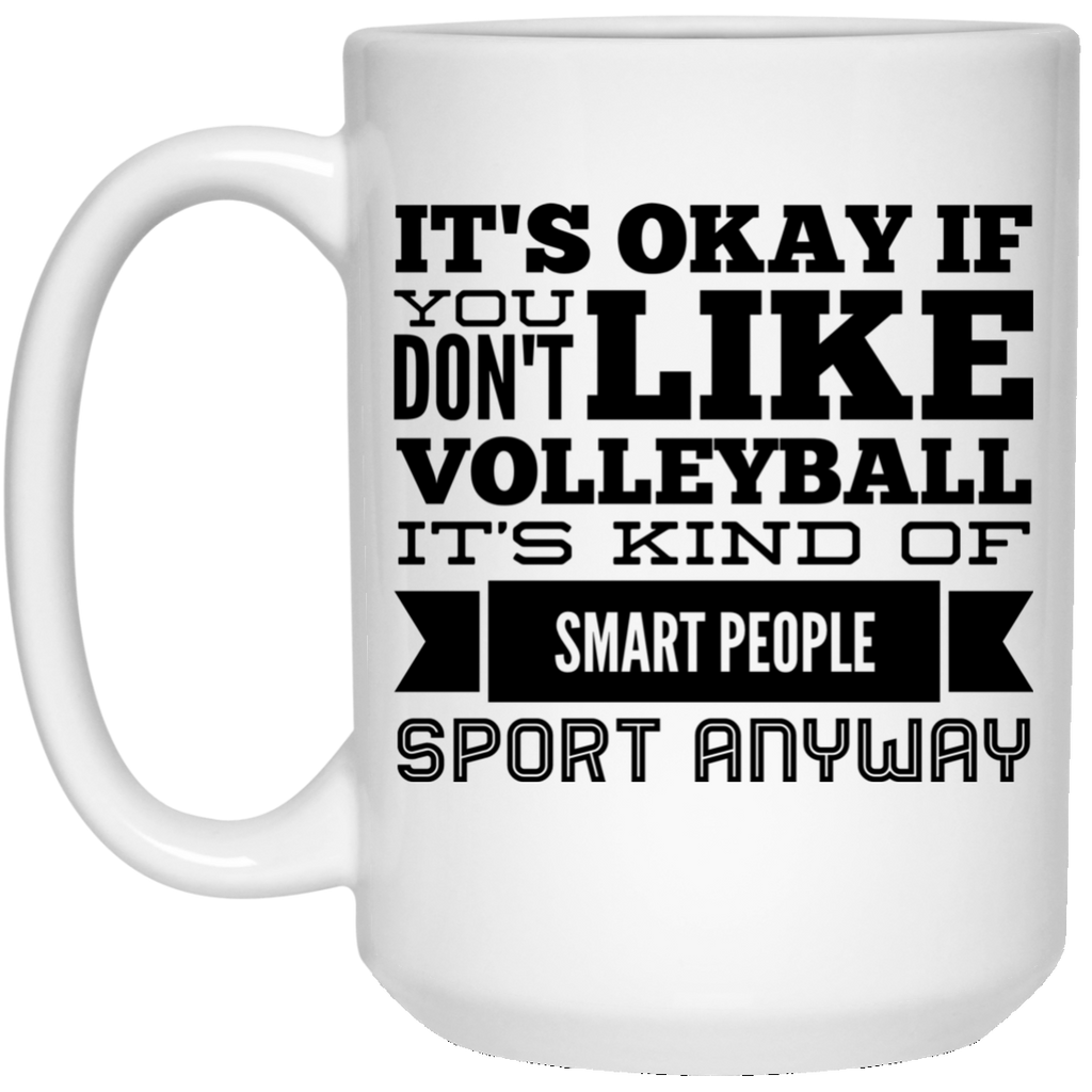 It's okay if you don't like volleyball it's kind of smart people sport anyway 15 oz. White Mug