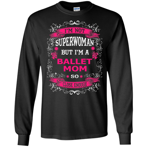 Not Superwoman but I'm A Ballet Mom LS Ultra Cotton Tshirt