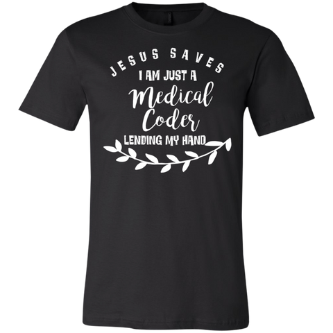 Jesus saves i am just a medical coder .  T-Shirt