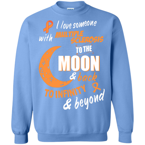I love someone with Multiple Sclerosis to the Moon Crewneck Pullover Sweatshirt  8 oz