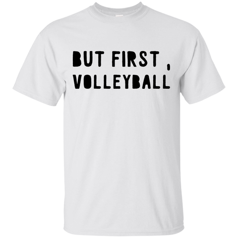 But First , Volleyball  T-Shirt