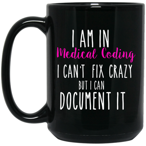 I am in medical coding I can't fix crazy  15 oz. Black Mug