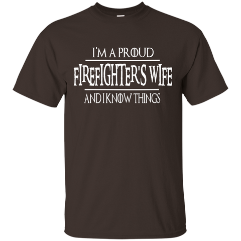 I'm a Proud Firefighter's wife and I know Things  T-Shirt