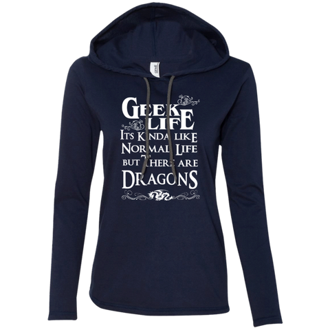 Geek Life It's Kinda Like Normal Life But There are DragonsLadies LS T-Shirt Hoodie