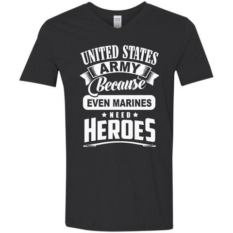 United States Army because even Marines need Heroes   Men's Softstyle 4.5 oz V-Neck T-Shirt