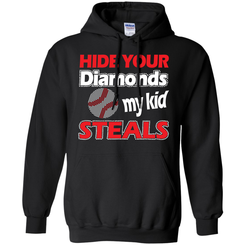 Hide your Diamonds my Kid Steals  Hoodie 8 oz
