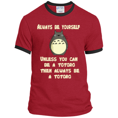 Always Be Yourself Unless You Can Be A Totoro Then Always Be A Totoro Ringer Tee
