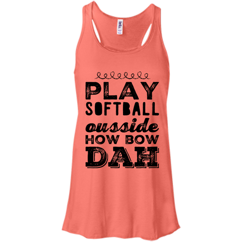 Play Softball Ousside how bow dah  Flowy Racerback Tank
