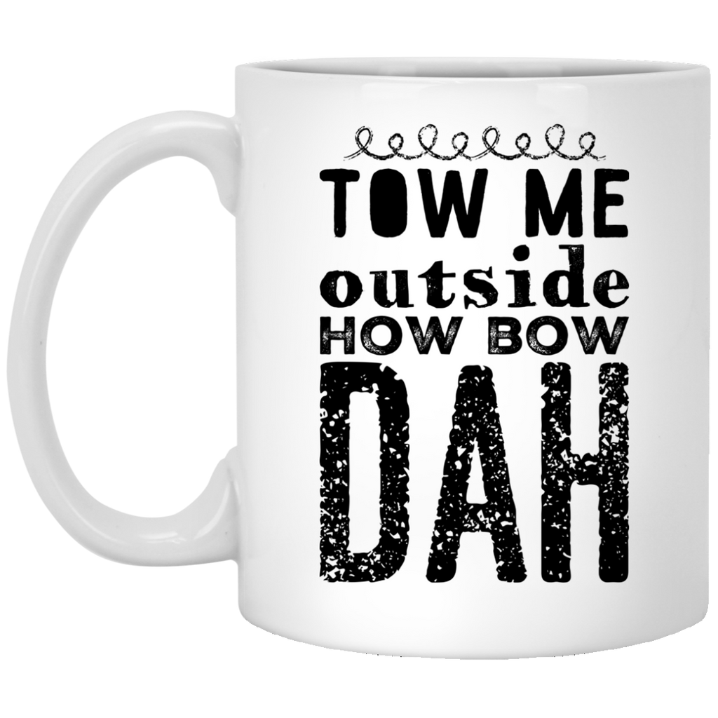 Tow me outside how bow dah   Mug