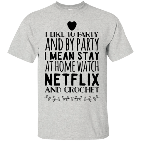 I Like to party and by party I mean stay at home watch netflix and crochet  T-Shirt